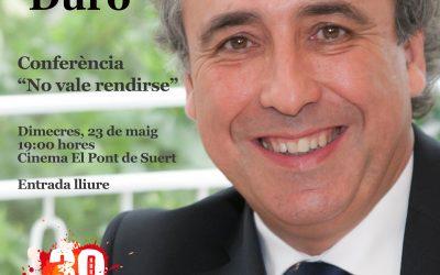 """Conferència """"No val rendir-se"""", amb Emili Duró a El Pont de Suert"""